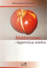 Małżeństwo - tajemnica wielka - Mieczysław Guzewicz | mała okładka