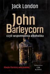John Barleycorn czyli wspomnienia alkoholika - Jack London | mała okładka
