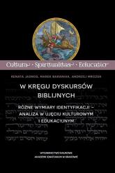 W kręgu dyskursów biblijnych Różne wymiary identyfikacji – analiza w ujęciu kulturowym i edukacyjnym - Jasnos Renata, Baraniak Marek, Mrozek Andrzej | mała okładka