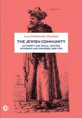 The Jewish community Authority and social control in Poznań and Swarzędz 1650-1973 - Anna Michałowska-Mycielska | mała okładka