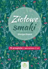 Ziołowe Smaki 70 przepisów z wykorzystaniem 21 ziół - Katarzyna Kosmala | mała okładka