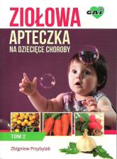 Ziołowa apteczka na dziecięce choroby. Tom 2 - Zbigniew Przybylak | mała okładka