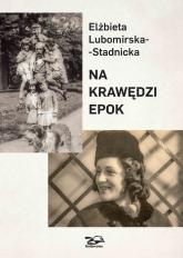Na krawędzi epok - Elżbieta Lubomirska-Stadnicka | mała okładka