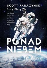 Ponad niebem Prawdziwa historia o zdobywaniu szczytów, kosmosu i szybkości - Flory Susy, Parazynski Scott | mała okładka