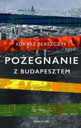 Pożegnanie z Budapesztem - Łukasz Błaszczyk | mała okładka