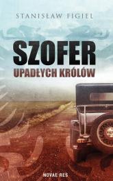 Szofer upadłych królów - Figiel Stanisław | mała okładka