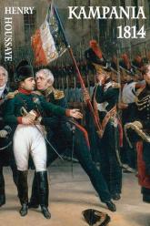 Kampania 1814 Od inwazji do abdykacji Napoleona - Houssaye Henry | mała okładka