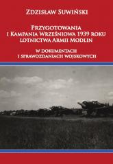 Przygotowania i Kampania Wrześniowa 1939 roku lotnictwa Armii Modlin W dokumentach i sprawozdaniach wojskowych - Zdzisław Suwiński | mała okładka