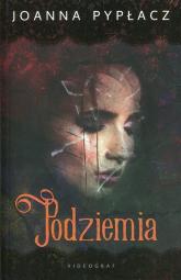 Podziemia - Joanna Pypłacz | mała okładka