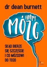 Happy Mózg Skąd bierze się szczęście i co mózgowi do tego - Dean Burnett | mała okładka