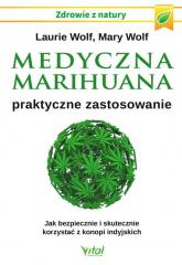 Medyczna marihuana praktyczne zastosowanie Jak bezpiecznie i skutecznie korzystać z konopi indyjskich - Wolf Laurie, Wolf Mary | mała okładka
