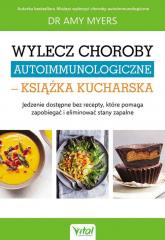 Wylecz choroby autoimmunologiczne książka kucharska - Amy Myers | mała okładka