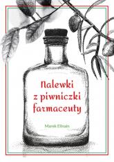 Nalewki z piwniczki farmaceuty - Marek Ellnain | mała okładka