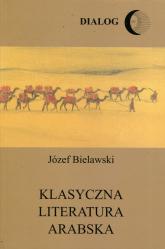 Klasyczna literatura arabska - Józef Bielawski | mała okładka