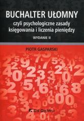 Buchalter ułomny czyli psychologiczne zasady księgowania i liczenia pieniędzy - Piotr Gasparski | mała okładka
