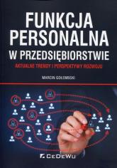 Funkcja personalna w przedsiębiorstwie Aktualne trendy i perspektywy rozwoju - Marcin Gołembski   mała okładka