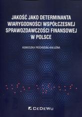 Jakość jako determinanta wiarygodności współczesnej sprawozdawczości finansowej w Polsce - Agnieszka Piechocka-Kałużna | mała okładka