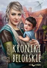 Kroniki Belorskie Cykl Kroniki Belorskie Tom 6 - Olga Gromyko | mała okładka