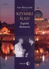 Rzymski ślad Zapiski tłumacza - Asen Marczewski | mała okładka