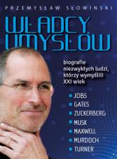 Władcy umysłów Biografie niezwykłych ludzi, którzy wymyślili XXI wiek - Przemysław Słowiński | mała okładka