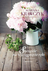 Uśmiech losu Tom 3 Szczęście na wyciągnięcie ręki - Agnieszka Krawczyk | mała okładka