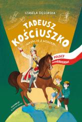 Tadeusz Kościuszko Wakacje z wodzem - Izabela Degórska | mała okładka