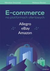 E-commerce na platformach ofertowych Allegro eBay Amazon - Smużniak Mirosław, Bienias Mateusz | mała okładka