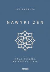 Nawyki zen Mała książka na resztę życia - Babauta Leo | mała okładka