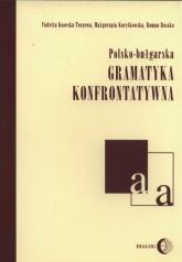 Polsko-bułgarska gramatyka konfrontatywna - Koseska-Toszewa Violetta, Korytkowska Małgorzata, Ryszko Roman | mała okładka