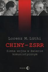 Chiny ZSRR Zimna wojna w świecie komunistycznym - Luthi Lorenz M. | mała okładka