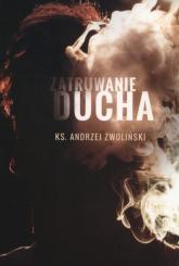 Zatruwanie ducha - Andrzej Zwoliński | mała okładka