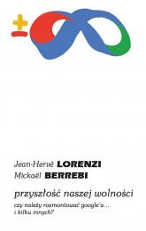 Przyszłość naszej wolności Czy należy rozmontować Google'a… i kilku innych? - Lorenzi Jean-Herve, Berrebi Mickael | mała okładka