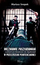 Więźniowie poszkodowani psychospołeczne funkcjonowanie osób zdegradowanych w przestrzeni penitencjarnej - Mariusz Snopek | mała okładka