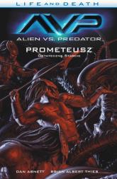 Alien vs. Predator Life and Death Tom 4 Prometeusz Ostateczne starcie - Abnett Dan, Thies Brian Albert | mała okładka