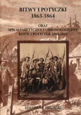 Bitwy i potyczki 1863-1864 oraz spis alfabetycznyi chronologiczny bitew i potyczek 1863-1864 - Stanisław Zieliński | mała okładka