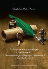 W kręgu spraw prywatnych i publicznych Korespondencja Alojzego Felińskiego z lat 1795–1820 - Magdalena Patro-Kucab | mała okładka