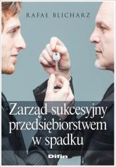 Zarząd sukcesyjny przedsiębiorstwem w spadku - Rafał Blicharz | mała okładka