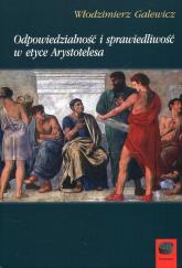 Odpowiedzialność i sprawiedliwość w etyce Arystotelesa - Włodzimierz Galewicz | mała okładka