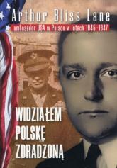 Widziałem Polskę zdradzoną - Lane Arthur Bliss | mała okładka