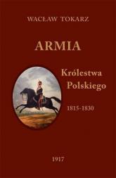 Armia Królestwa Polskiego 1815-1830 - Wacław Tokarz | mała okładka