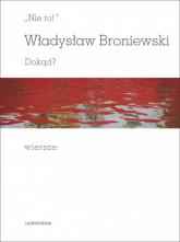 Nie to! Dokąd? Wiersze - Władysław Broniewski | mała okładka