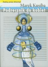 Podręcznik do kobiet Żabką przez Atlantyk - Marek Kusiba | mała okładka