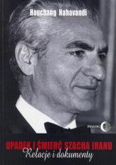 Upadek i śmierć szacha Iranu Relacje i dokumenty - Houchang Nahavandi | mała okładka