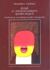 Język w zachowaniach społecznych Podstawy socjolingwistyki i logopedii - Stanisław Grabias | mała okładka