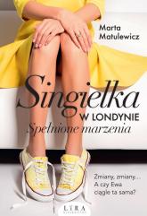 Singielka w Londynie Spełnione marzenia - Marta Matulewicz   mała okładka