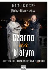 Czarno na białym O uzdrowieniu, spowiedzi i Papieżu Franciszku - Legan Michał, Olszewski Michał | mała okładka
