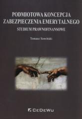 Podmiotowa koncepcja zabezpieczenia emerytalnego Studium prawnofinansowe - Tomasz Sowiński | mała okładka