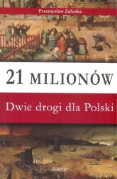 21 milionów Dwie drogi dla Polski - Przemysław Załuska | mała okładka