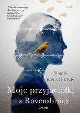 Moje przyjaciółki z Ravensbrück - Magda Knedler | mała okładka