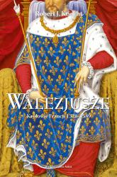 Walezjusze Królowie Francji 1328-1589 - Knecht Robert Jean | mała okładka